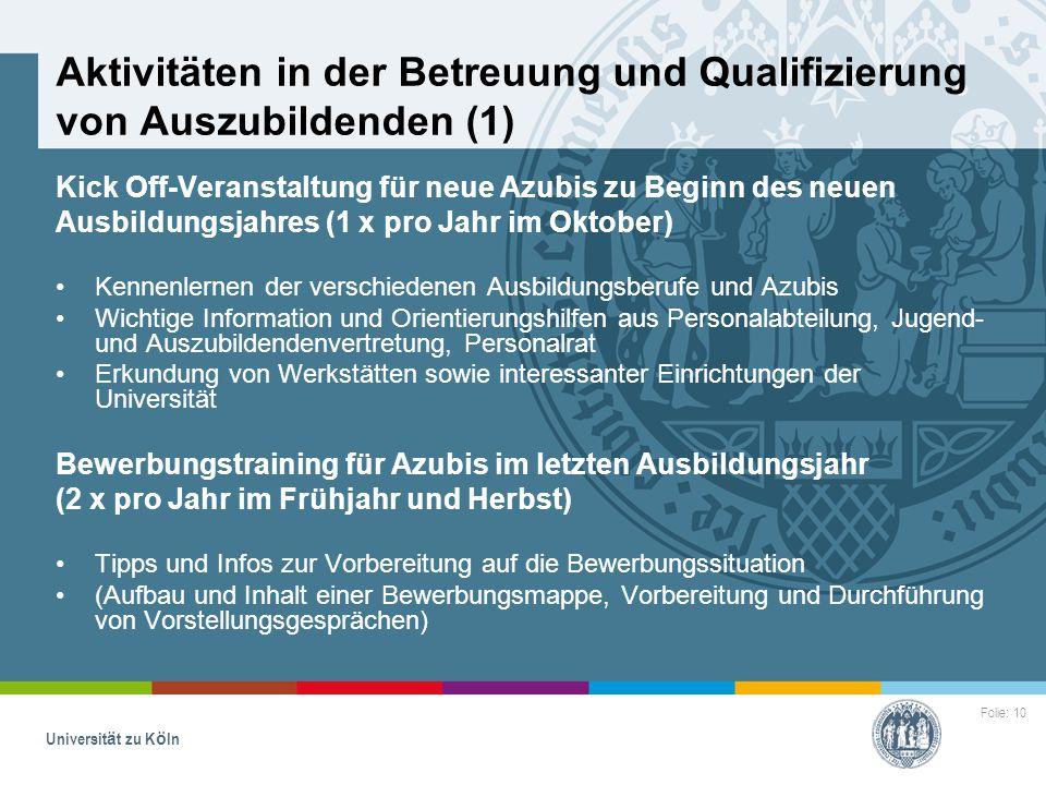 Folie: 10 Universität zu Köln Aktivitäten in der Betreuung und Qualifizierung von Auszubildenden (1) Kick Off-Veranstaltung für neue Azubis zu Beginn