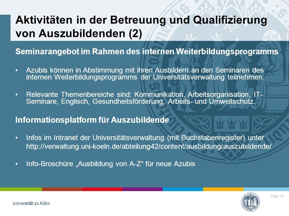 Folie: 11 Universität zu Köln Aktivitäten in der Betreuung und Qualifizierung von Auszubildenden (2) Seminarangebot im Rahmen des internen Weiterbildu
