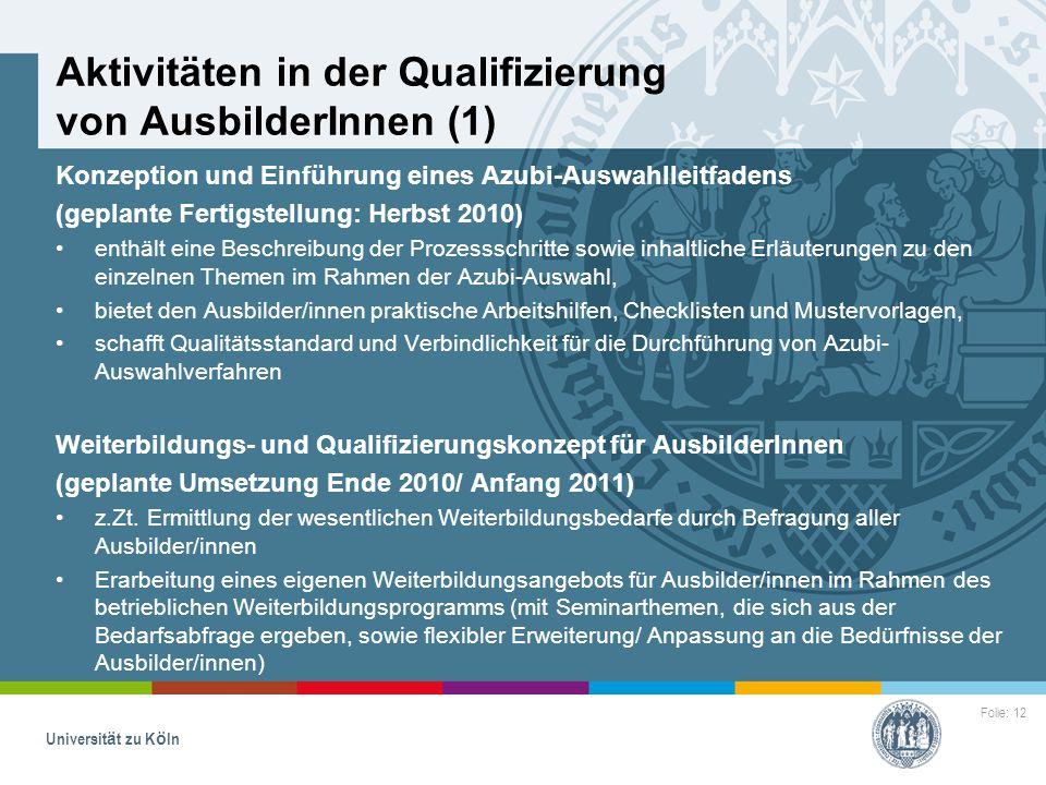 Folie: 12 Universität zu Köln Aktivitäten in der Qualifizierung von AusbilderInnen (1) Konzeption und Einführung eines Azubi-Auswahlleitfadens (geplan