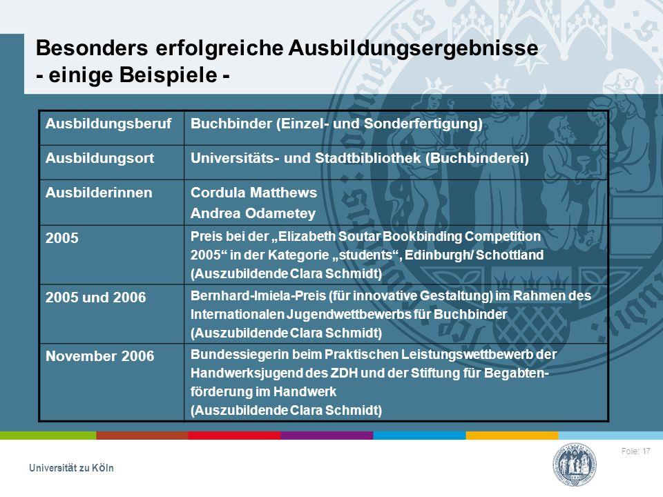 Folie: 17 Universität zu Köln Besonders erfolgreiche Ausbildungsergebnisse - einige Beispiele - AusbildungsberufBuchbinder (Einzel- und Sonderfertigun