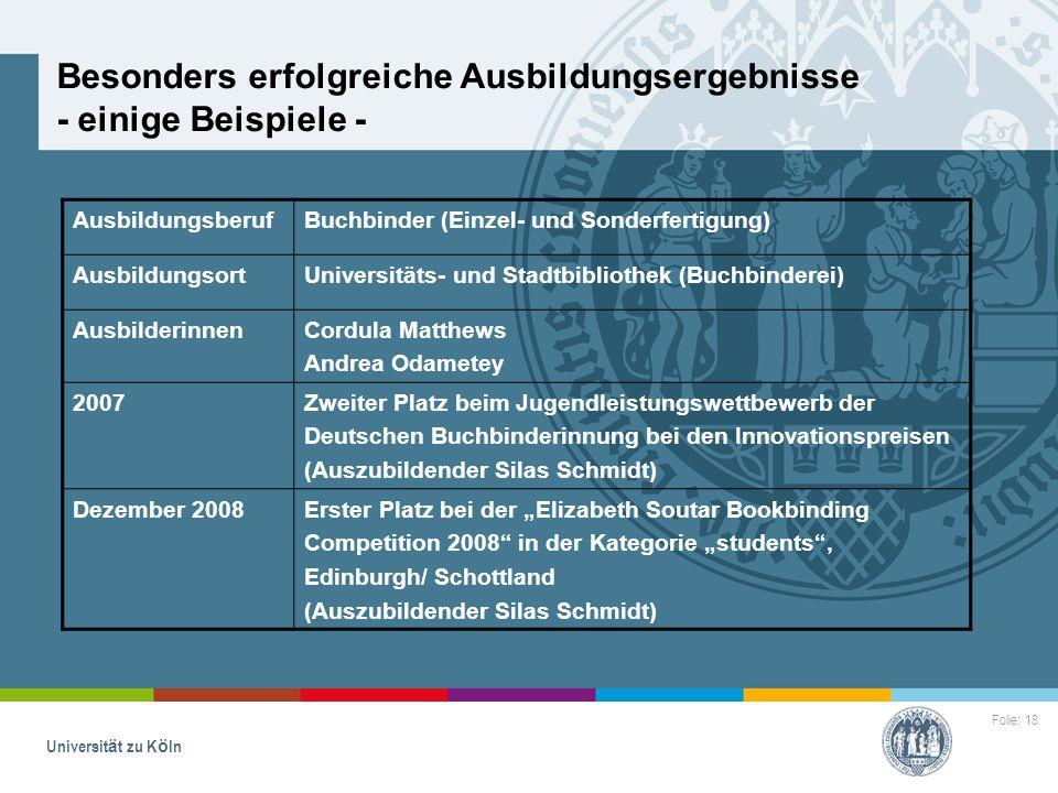 Folie: 18 Universität zu Köln Besonders erfolgreiche Ausbildungsergebnisse - einige Beispiele - AusbildungsberufBuchbinder (Einzel- und Sonderfertigun