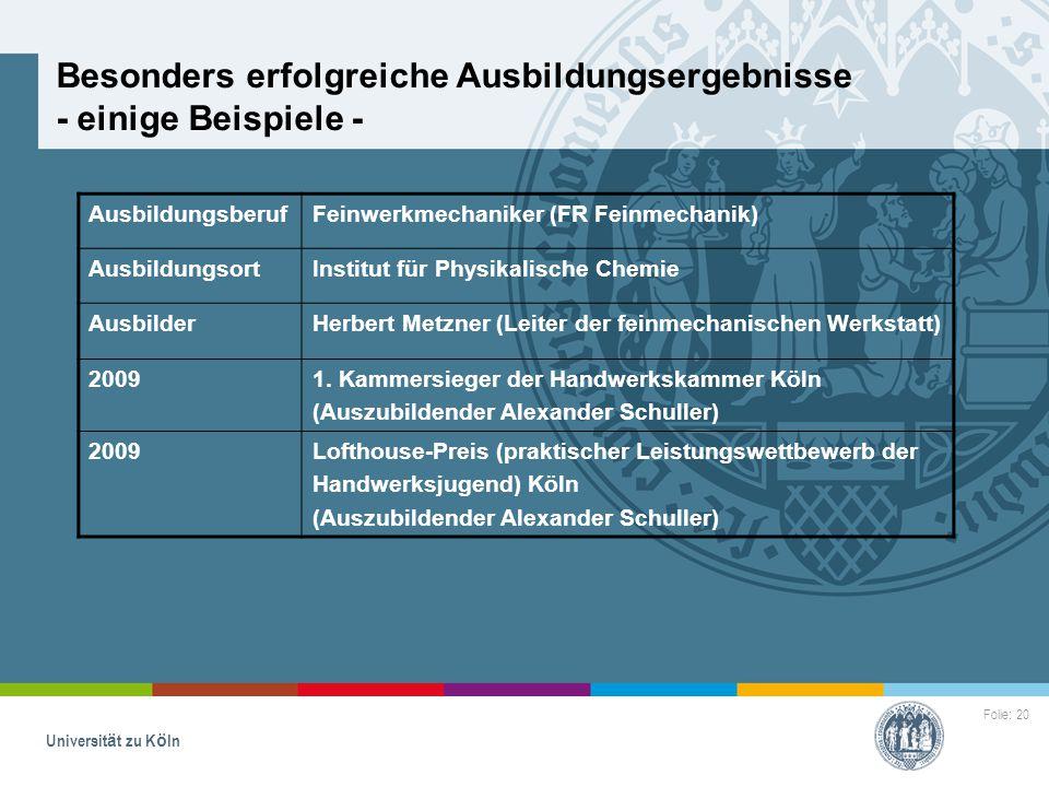 Folie: 20 Universität zu Köln Besonders erfolgreiche Ausbildungsergebnisse - einige Beispiele - AusbildungsberufFeinwerkmechaniker (FR Feinmechanik) A