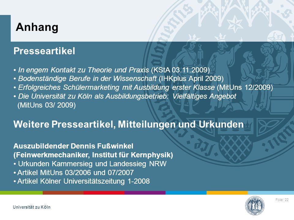Folie: 22 Universität zu Köln Anhang Presseartikel In engem Kontakt zu Theorie und Praxis (KStA 03.11.2009) Bodenständige Berufe in der Wissenschaft (