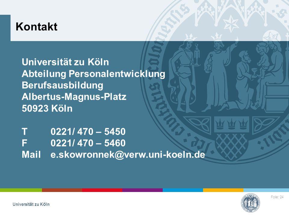 Folie: 24 Universität zu Köln Kontakt Universität zu Köln Abteilung Personalentwicklung Berufsausbildung Albertus-Magnus-Platz 50923 Köln T0221/ 470 –