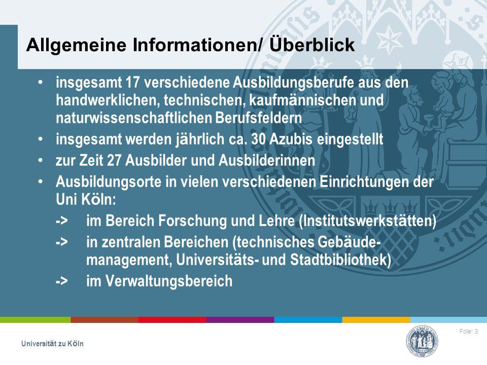 Folie: 3 Universität zu Köln Allgemeine Informationen/ Überblick insgesamt 17 verschiedene Ausbildungsberufe aus den handwerklichen, technischen, kauf