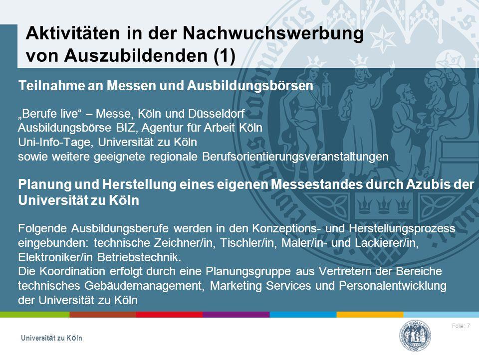 """Folie: 7 Universität zu Köln Aktivitäten in der Nachwuchswerbung von Auszubildenden (1) Teilnahme an Messen und Ausbildungsbörsen """"Berufe live"""" – Mess"""