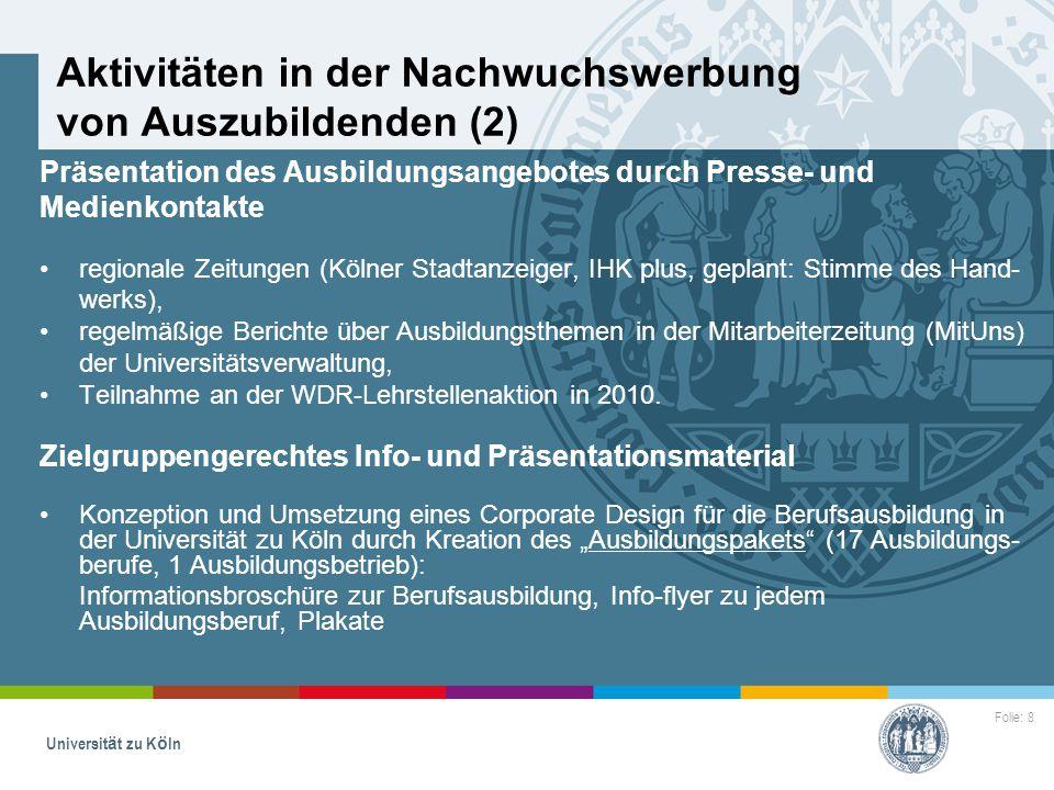 Folie: 8 Universität zu Köln Aktivitäten in der Nachwuchswerbung von Auszubildenden (2) Präsentation des Ausbildungsangebotes durch Presse- und Medien
