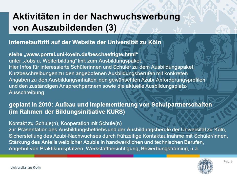 Folie: 9 Universität zu Köln Aktivitäten in der Nachwuchswerbung von Auszubildenden (3) Internetauftritt auf der Website der Universität zu Köln siehe