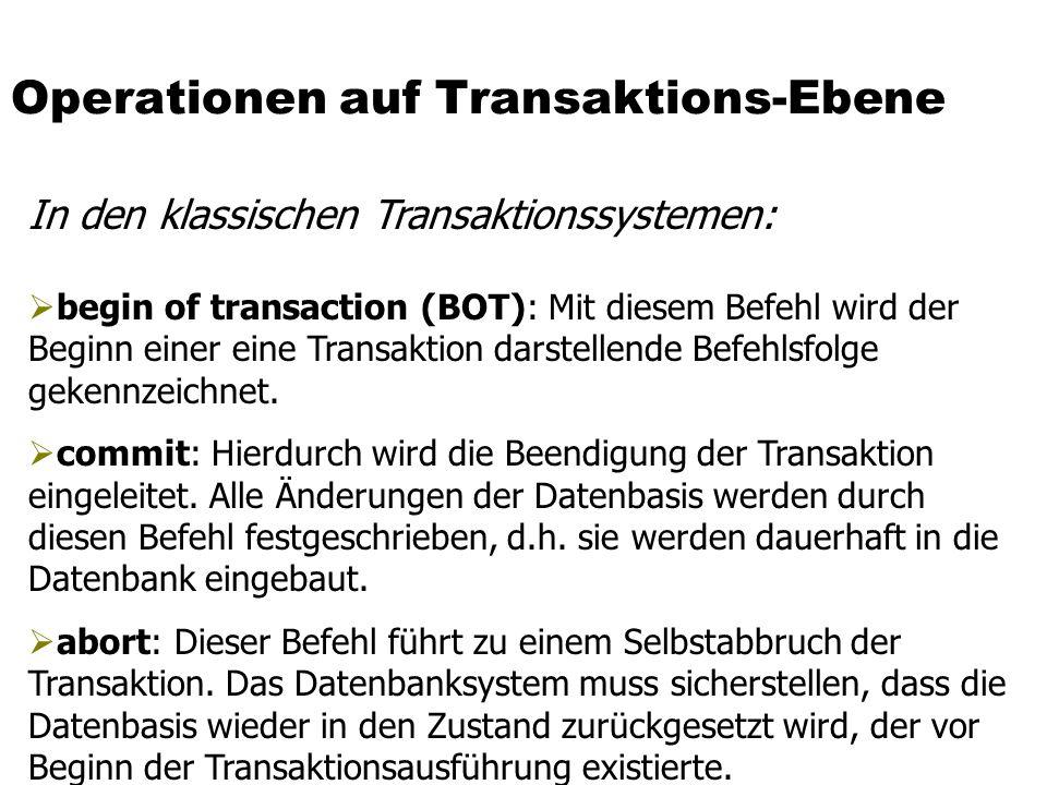 Operationen auf Transaktions-Ebene  begin of transaction (BOT): Mit diesem Befehl wird der Beginn einer eine Transaktion darstellende Befehlsfolge ge
