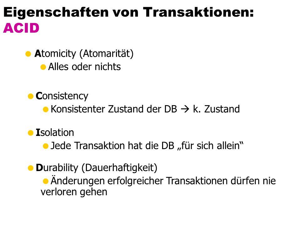 Eigenschaften von Transaktionen: ACID  Atomicity (Atomarität)  Alles oder nichts  Consistency  Konsistenter Zustand der DB  k. Zustand  Isolatio