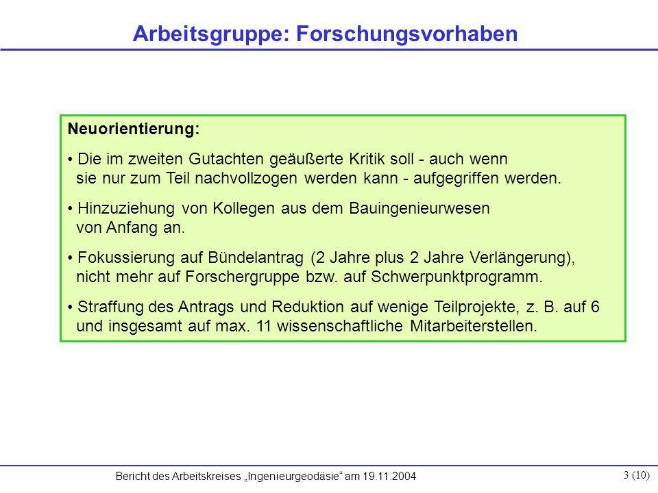 """Bericht des Arbeitskreises """"Ingenieurgeodäsie am 19.11.2004 3 (10) Arbeitsgruppe: Forschungsvorhaben Neuorientierung: Die im zweiten Gutachten geäußerte Kritik soll - auch wenn sie nur zum Teil nachvollzogen werden kann - aufgegriffen werden."""