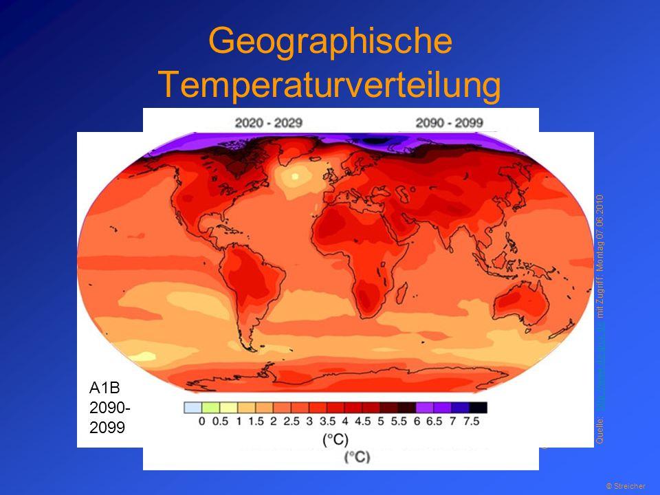 Geographische Temperaturverteilung © Streicher Quelle: http://www.de-ipcc.de mit Zugriff: Montag 07.06.2010http://www.de-ipcc.de A1B 2090- 2099 Quelle: http://www.de-ipcc.de mit Zugriff: Montag 07.06.2010http://www.de-ipcc.de