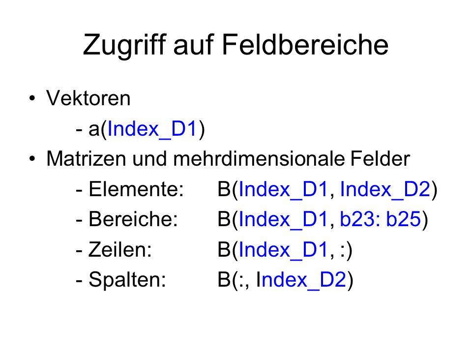 Zugriff auf Feldbereiche Vektoren - a(Index_D1) Matrizen und mehrdimensionale Felder - Elemente:B(Index_D1, Index_D2) - Bereiche:B(Index_D1, b23: b25)