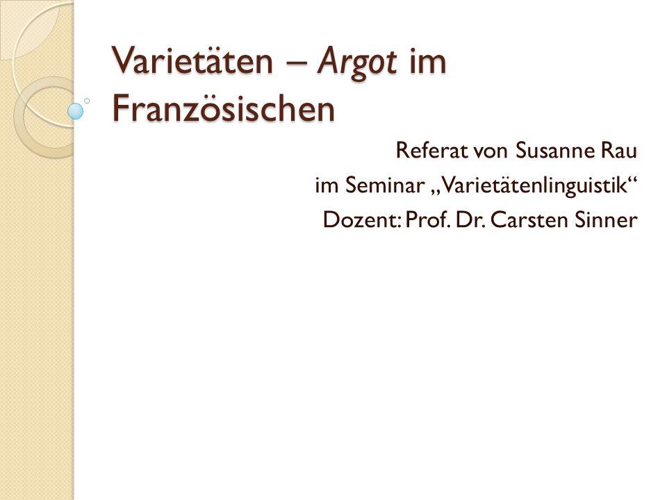 Inhalt Definition Argot Abgrenzung des Argot von anderen Varietäten Polysemie des Terminus Argot Geschichte Linguistische Merkmale Entsprechungen im Deutschen