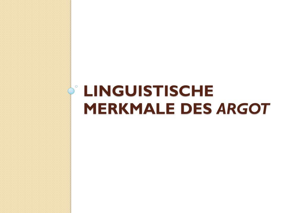 LINGUISTISCHE MERKMALE DES ARGOT