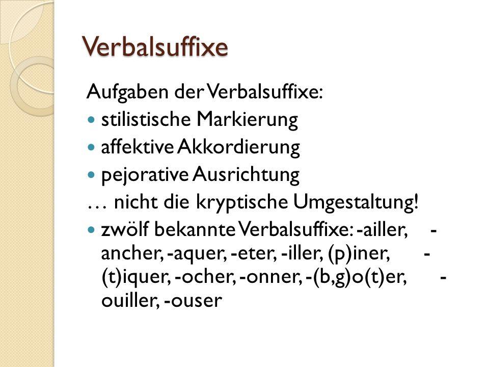 Verbalsuffixe Aufgaben der Verbalsuffixe: stilistische Markierung affektive Akkordierung pejorative Ausrichtung … nicht die kryptische Umgestaltung.