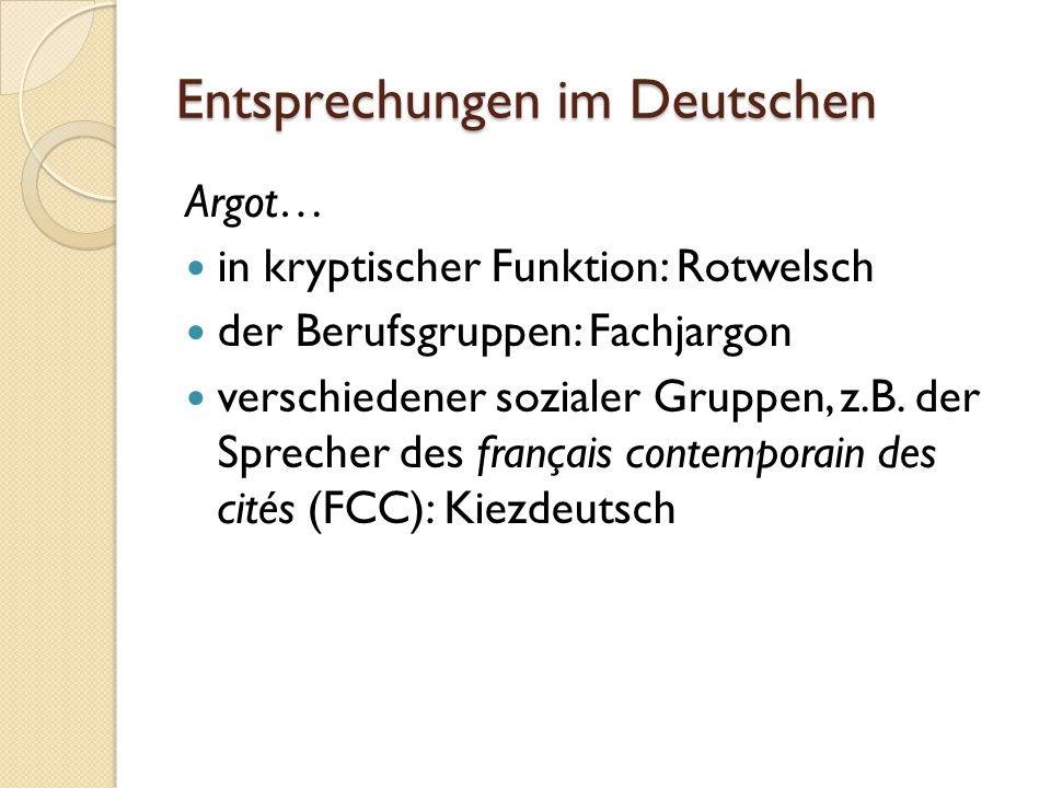 Entsprechungen im Deutschen Argot… in kryptischer Funktion: Rotwelsch der Berufsgruppen: Fachjargon verschiedener sozialer Gruppen, z.B.