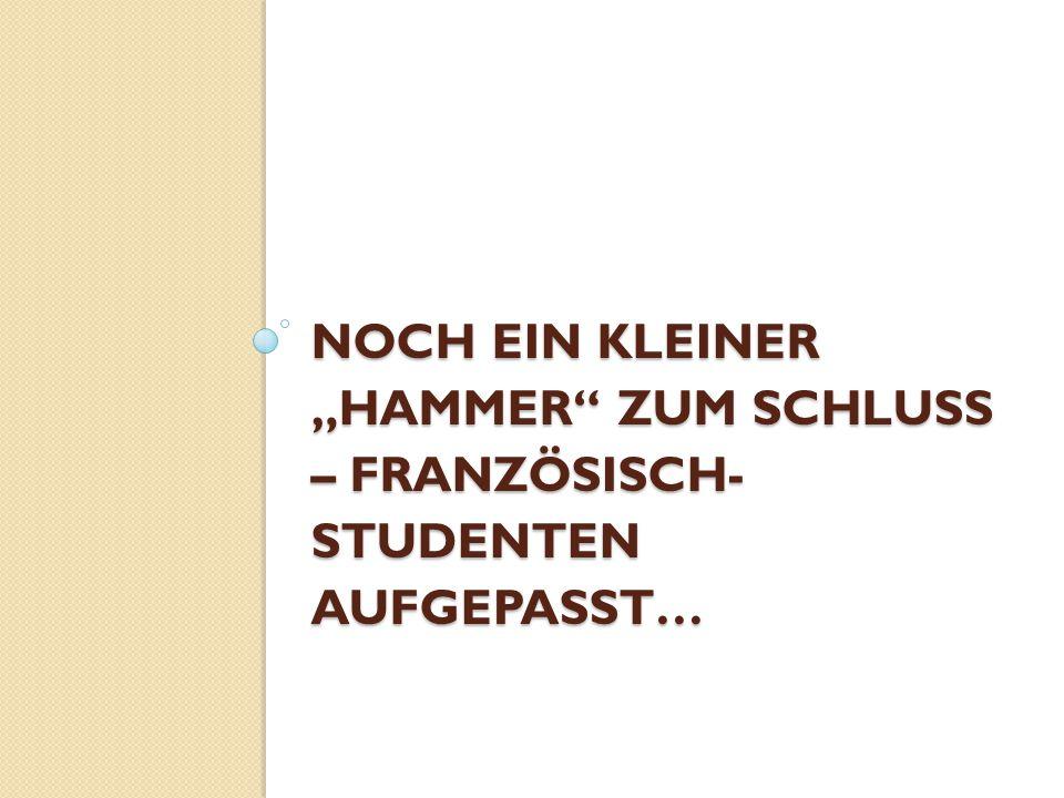 """NOCH EIN KLEINER """"HAMMER ZUM SCHLUSS – FRANZÖSISCH- STUDENTEN AUFGEPASST…"""