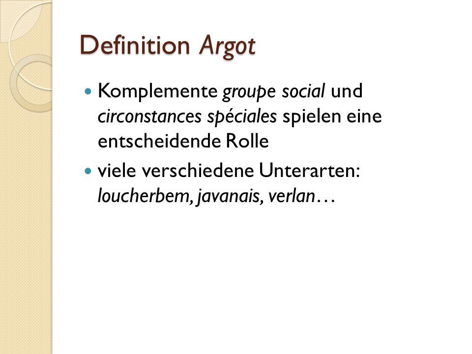 Definition Argot Komplemente groupe social und circonstances spéciales spielen eine entscheidende Rolle viele verschiedene Unterarten: loucherbem, javanais, verlan…