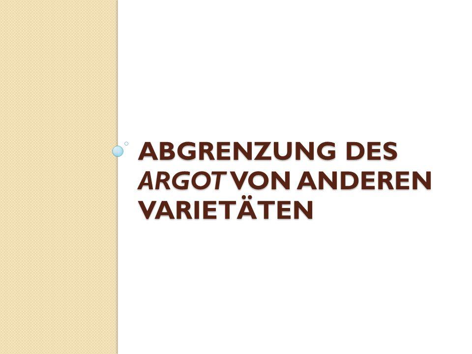 ABGRENZUNG DES ARGOT VON ANDEREN VARIETÄTEN