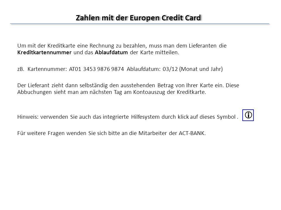 Zahlen mit der Europen Credit Card Um mit der Kreditkarte eine Rechnung zu bezahlen, muss man dem Lieferanten die Kreditkartennummer und das Ablaufdat