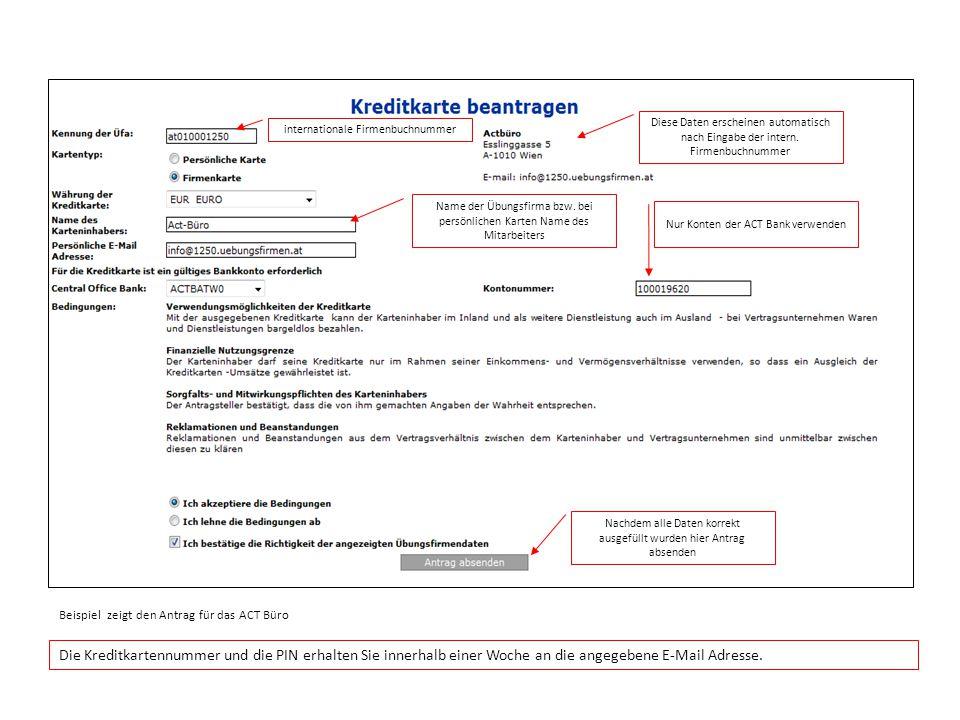 Beispiel zeigt den Antrag für das ACT Büro internationale Firmenbuchnummer Diese Daten erscheinen automatisch nach Eingabe der intern. Firmenbuchnumme