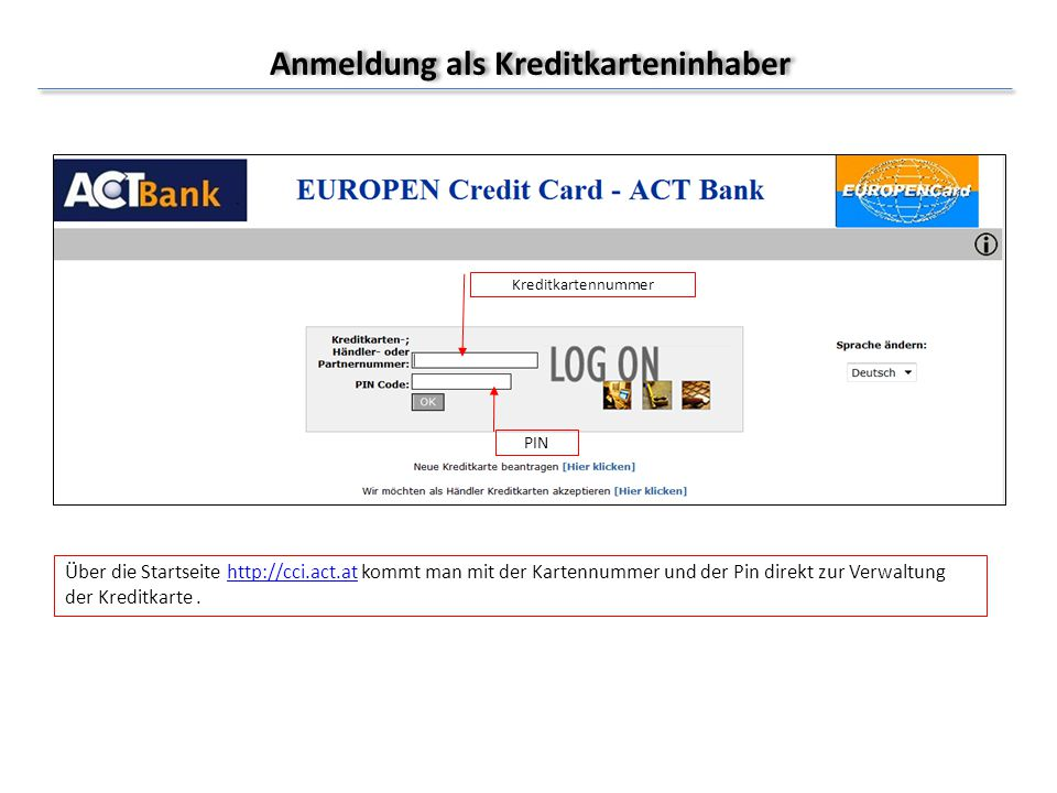 Anmeldung als Kreditkarteninhaber Kreditkartennummer PIN Über die Startseite http://cci.act.at kommt man mit der Kartennummer und der Pin direkt zur V