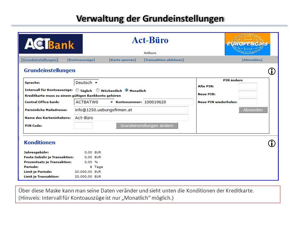Verwaltung der Grundeinstellungen Über diese Maske kann man seine Daten veränder und sieht unten die Konditionen der Kreditkarte. (Hinweis: Intervall