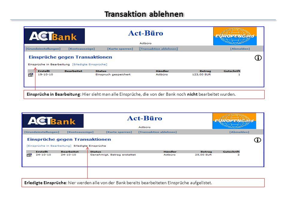Transaktion ablehnen Einsprüche in Bearbeitung: Hier sieht man alle Einsprüche, die von der Bank noch nicht bearbeitet wurden. Erledigte Einsprüche: h