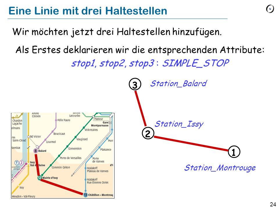 24 Eine Linie mit drei Haltestellen Wir möchten jetzt drei Haltestellen hinzufügen.
