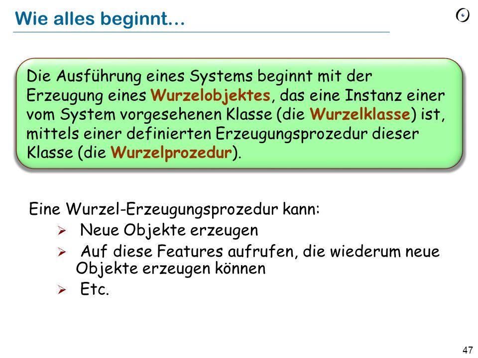 48 Wurzelobjekt Wurzelprozedur obj1 obj2 r1 r2 create obj1.r1 create obj2.r2 Ausführung eines Systems