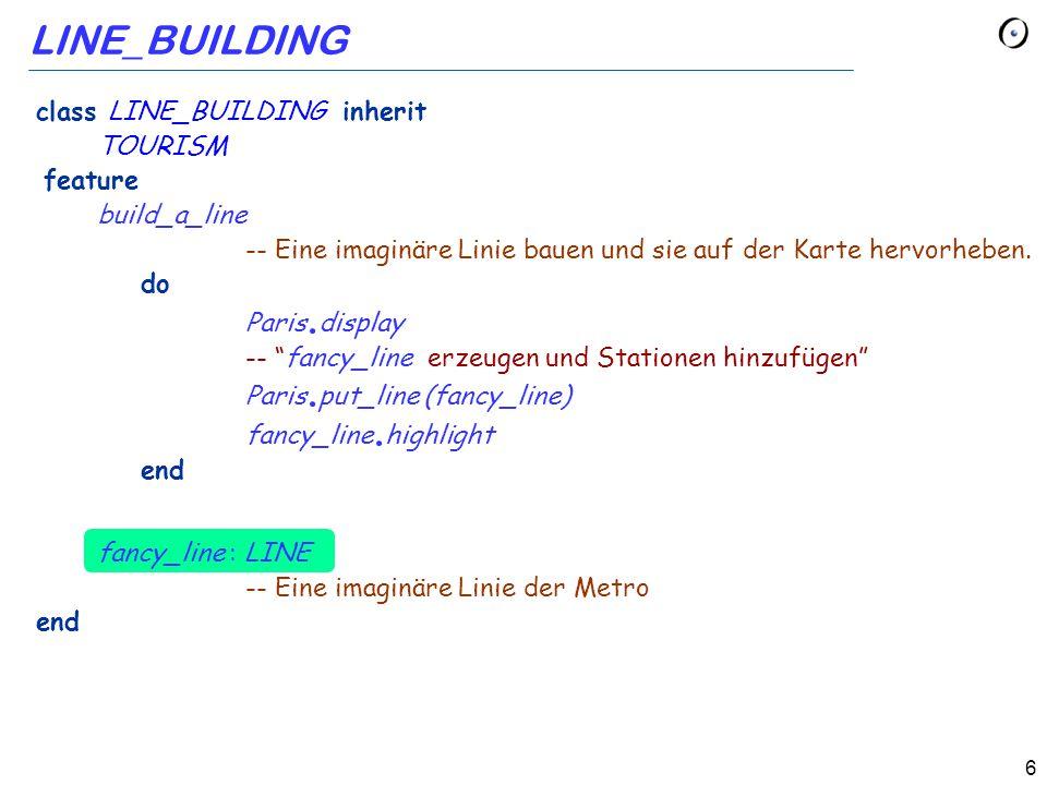 6 LINE_BUILDING class LINE_BUILDING inherit TOURISM feature build_a_line -- Eine imaginäre Linie bauen und sie auf der Karte hervorheben.