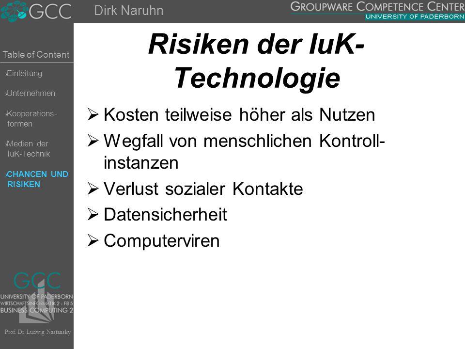 Table of Content Prof. Dr. Ludwig Nastansky Risiken der IuK- Technologie  Kosten teilweise höher als Nutzen  Wegfall von menschlichen Kontroll- inst