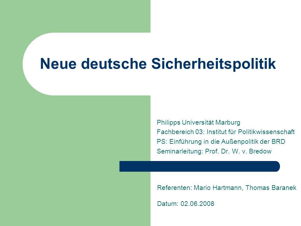 Neue deutsche Sicherheitspolitik Philipps Universität Marburg Fachbereich 03: Institut für Politikwissenschaft PS: Einführung in die Außenpolitik der BRD Seminarleitung: Prof.