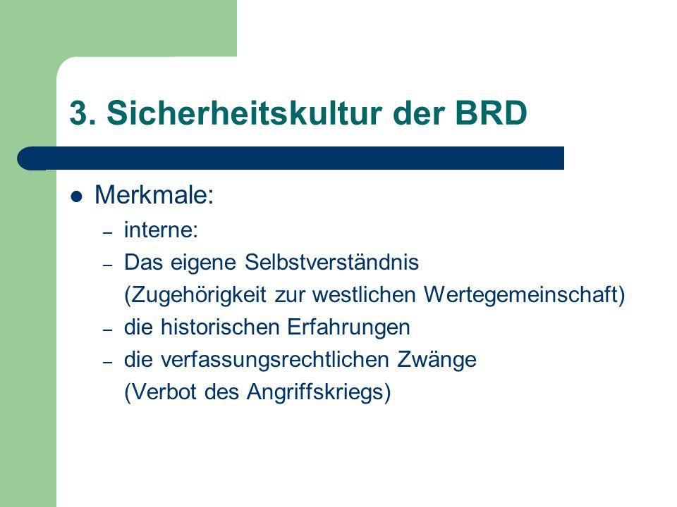 3. Sicherheitskultur der BRD Merkmale: – interne: – Das eigene Selbstverständnis (Zugehörigkeit zur westlichen Wertegemeinschaft) – die historischen E