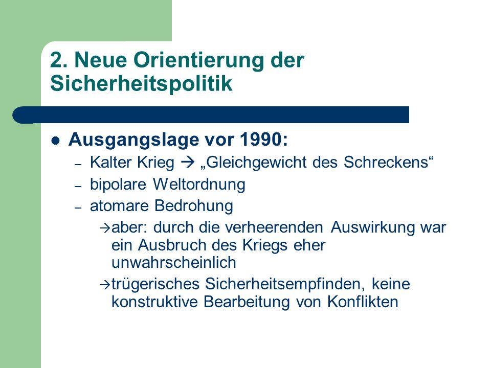"""2. Neue Orientierung der Sicherheitspolitik Ausgangslage vor 1990: – Kalter Krieg  """"Gleichgewicht des Schreckens"""" – bipolare Weltordnung – atomare Be"""