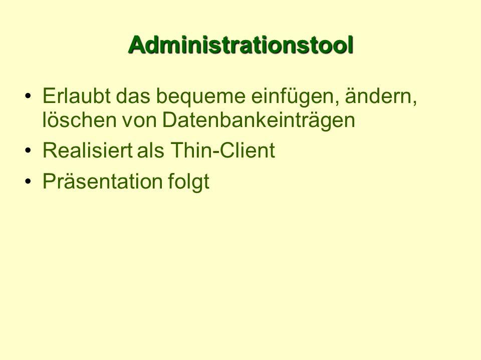 Administrationstool Erlaubt das bequeme einfügen, ändern, löschen von Datenbankeinträgen Realisiert als Thin-Client Präsentation folgt