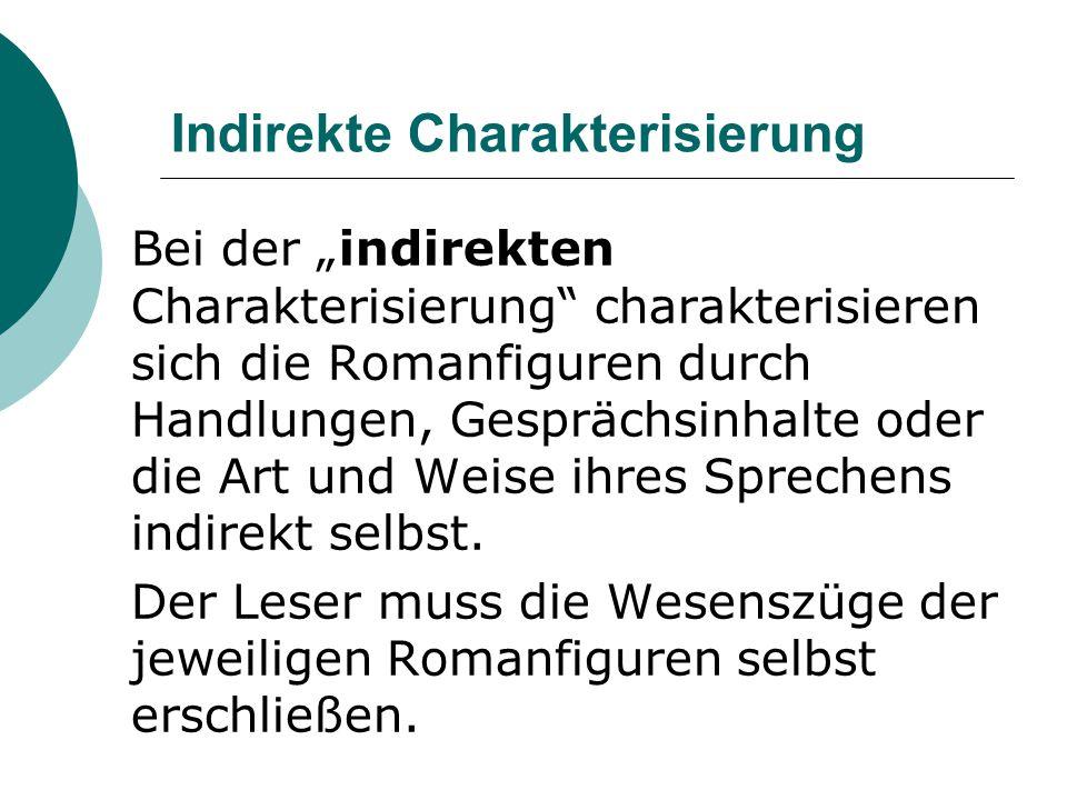 """Indirekte Charakterisierung Bei der """"indirekten Charakterisierung"""" charakterisieren sich die Romanfiguren durch Handlungen, Gesprächsinhalte oder die"""