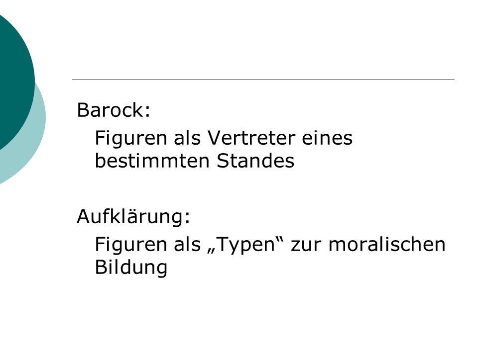 """Barock: Figuren als Vertreter eines bestimmten Standes Aufklärung: Figuren als """"Typen"""" zur moralischen Bildung"""