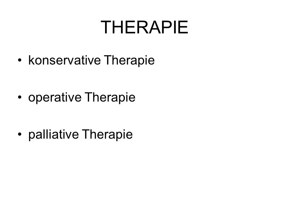 THERAPIE konservative Therapie operative Therapie palliative Therapie