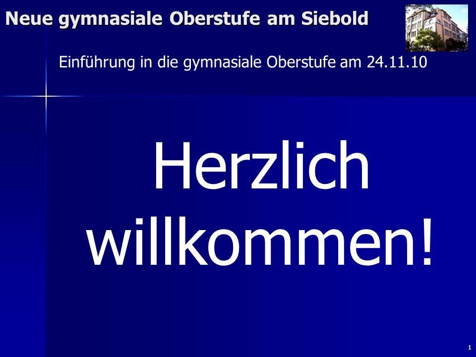 1 Neue gymnasiale Oberstufe am Siebold Herzlich willkommen! Einführung in die gymnasiale Oberstufe am 24.11.10