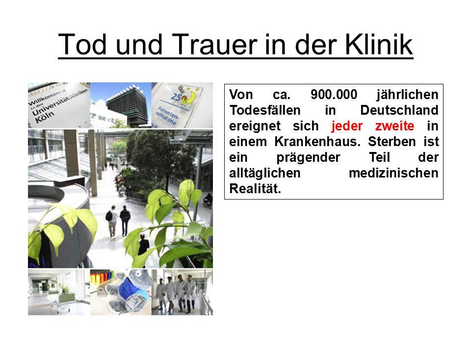 Tod und Trauer in der Klinik Von ca. 900.000 jährlichen Todesfällen in Deutschland ereignet sich jeder zweite in einem Krankenhaus. Sterben ist ein pr