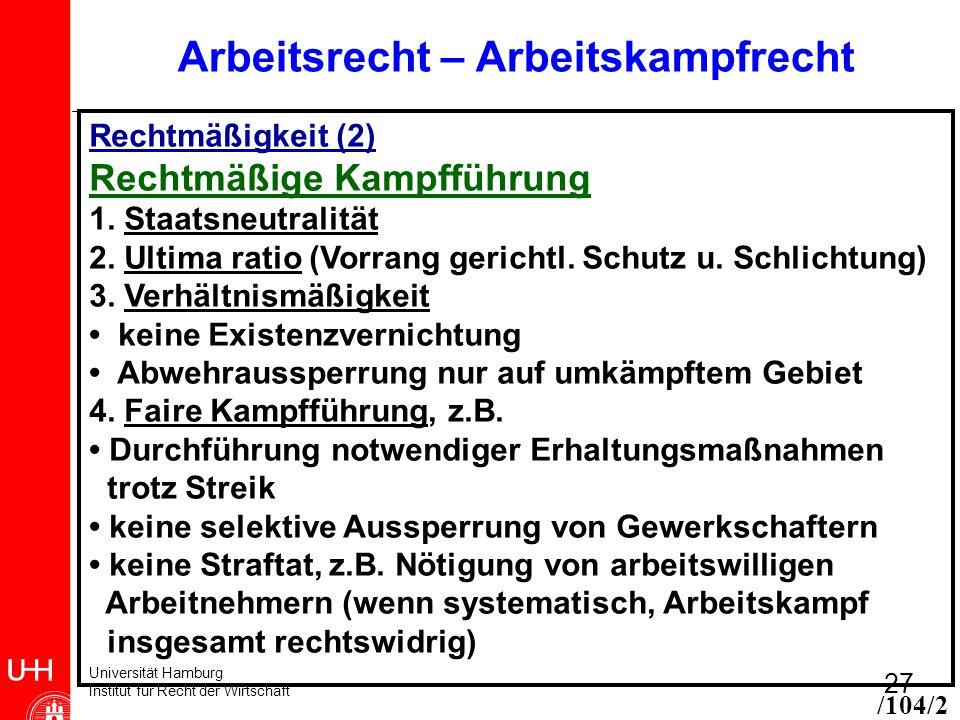 Universität Hamburg Institut für Recht der Wirtschaft 27 Arbeitsrecht – Arbeitskampfrecht Rechtmäßigkeit (2) Rechtmäßige Kampfführung 1.