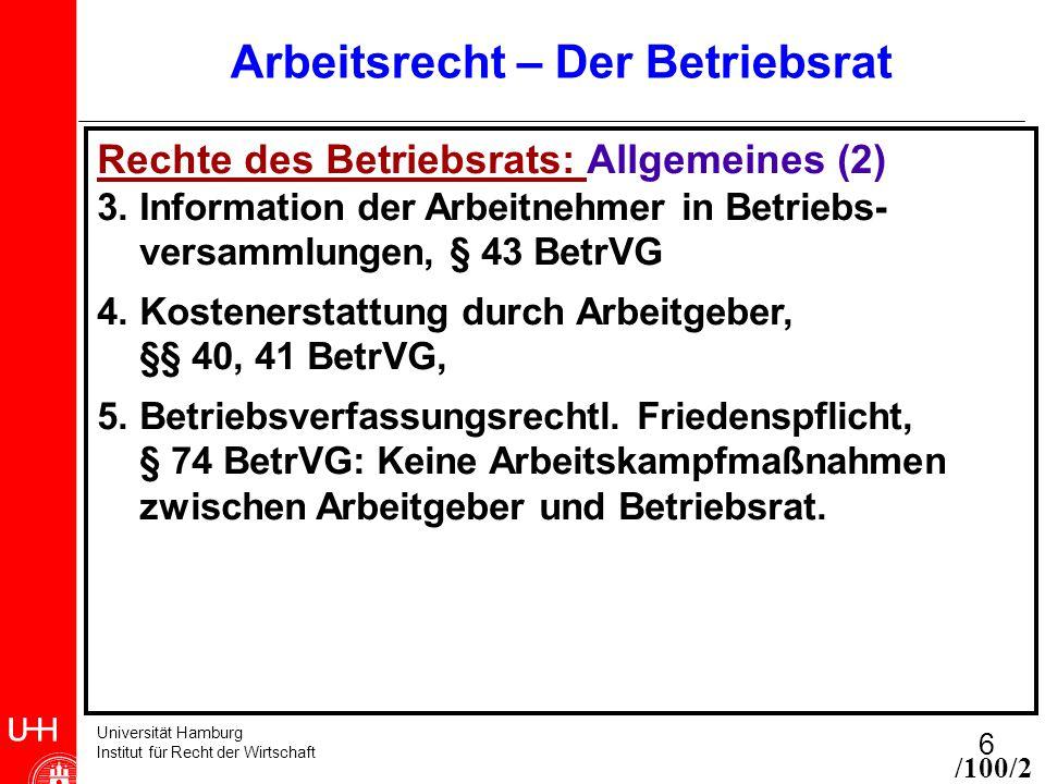 Universität Hamburg Institut für Recht der Wirtschaft 6 Arbeitsrecht – Der Betriebsrat Rechte des Betriebsrats: Allgemeines (2) 3. Information der Arb