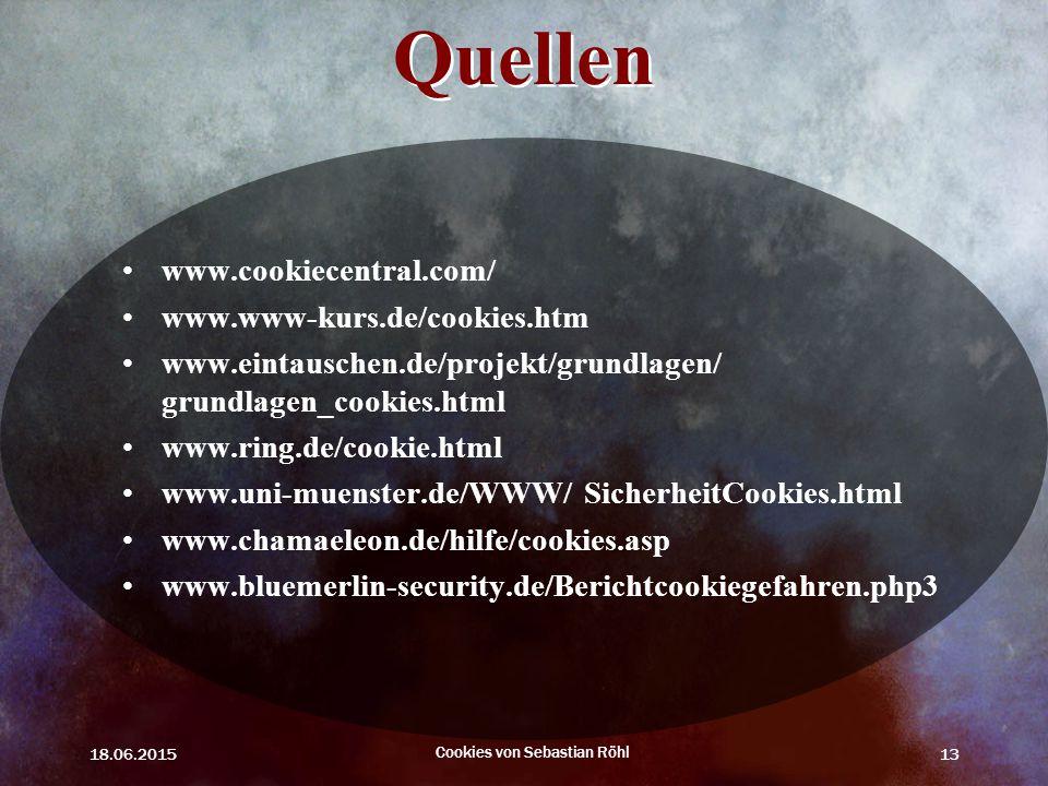 18.06.2015 Cookies von Sebastian Röhl 13 Quellen www.cookiecentral.com/ www.www-kurs.de/cookies.htm www.eintauschen.de/projekt/grundlagen/ grundlagen_