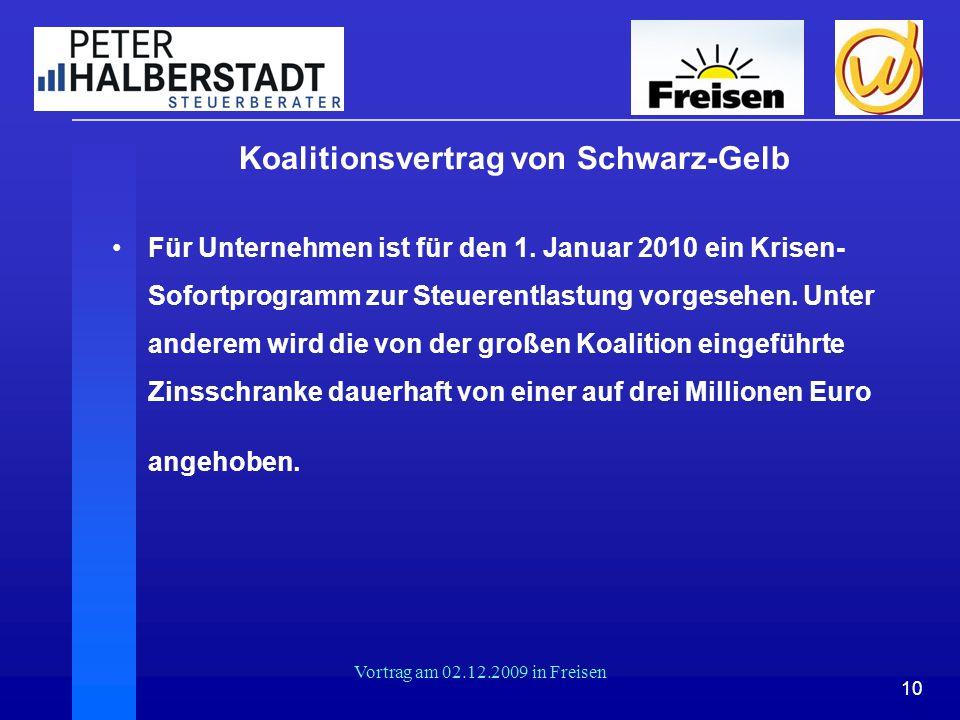 10 Vortrag am 02.12.2009 in Freisen Koalitionsvertrag von Schwarz-Gelb Für Unternehmen ist für den 1. Januar 2010 ein Krisen- Sofortprogramm zur Steue