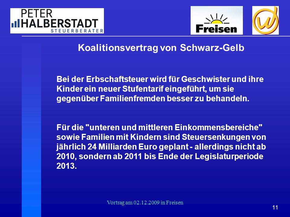 11 Vortrag am 02.12.2009 in Freisen Koalitionsvertrag von Schwarz-Gelb Bei der Erbschaftsteuer wird für Geschwister und ihre Kinder ein neuer Stufenta