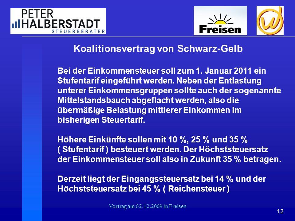 12 Vortrag am 02.12.2009 in Freisen Koalitionsvertrag von Schwarz-Gelb Bei der Einkommensteuer soll zum 1. Januar 2011 ein Stufentarif eingeführt werd