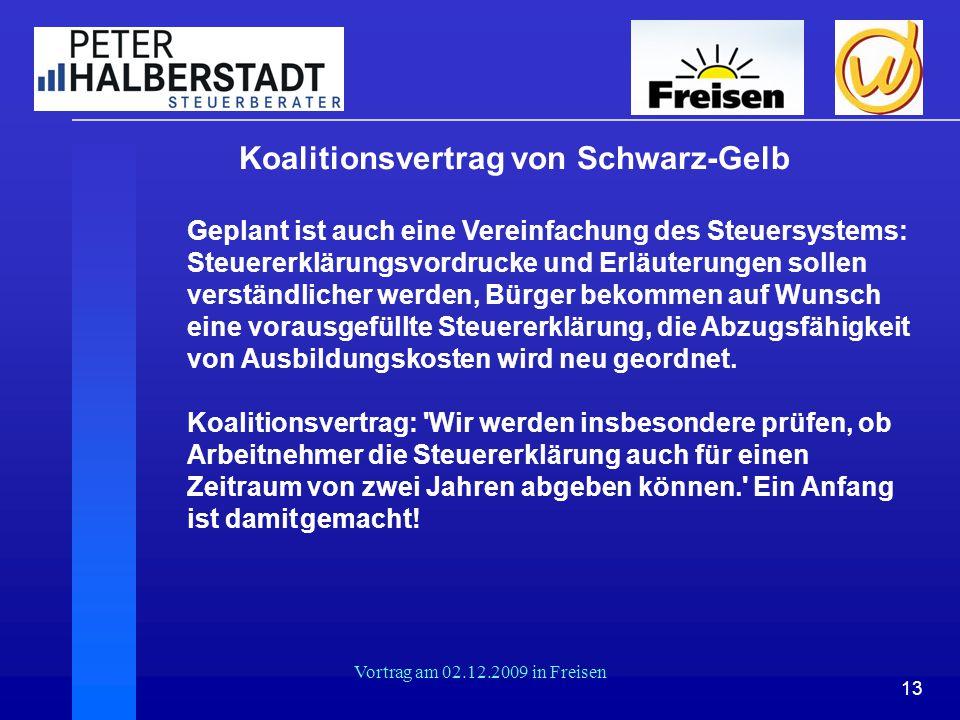 13 Vortrag am 02.12.2009 in Freisen Koalitionsvertrag von Schwarz-Gelb Geplant ist auch eine Vereinfachung des Steuersystems: Steuererklärungsvordruck