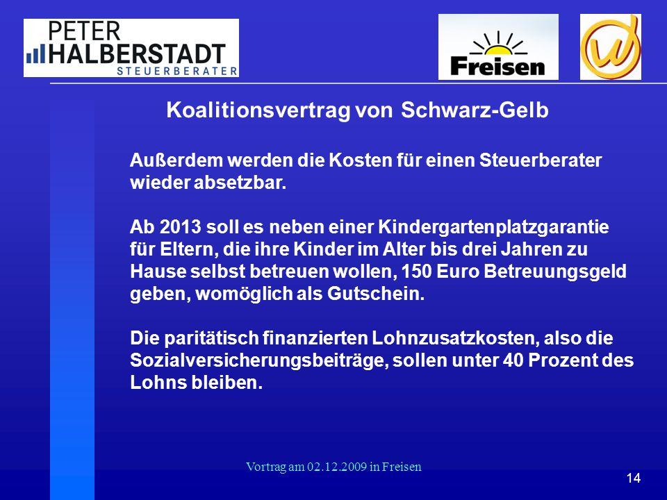 14 Vortrag am 02.12.2009 in Freisen Koalitionsvertrag von Schwarz-Gelb Außerdem werden die Kosten für einen Steuerberater wieder absetzbar. Ab 2013 so